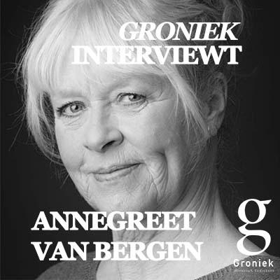 Groniek Interviewt Annegreet van Bergen